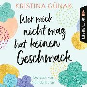 Cover-Bild zu Wer mich nicht mag, hat keinen Geschmack (Ungekürzt) (Audio Download) von Günak, Kristina
