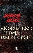 Cover-Bild zu Bierce, Ambrose: Ambrose Bierce - An Occurrence at Owl Creek Bridge (eBook)