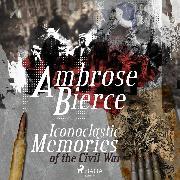 Cover-Bild zu Bierce, Ambrose: Iconoclastic Memories of the Civil War (Audio Download)