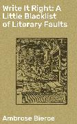 Cover-Bild zu Bierce, Ambrose: Write It Right: A Little Blacklist of Literary Faults (eBook)