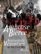 Cover-Bild zu Bierce, Ambrose: Iconoclastic Memories of the Civil War (eBook)
