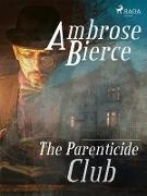 Cover-Bild zu Bierce, Ambrose: The Parenticide Club (eBook)