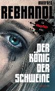 Cover-Bild zu Der König der Schweine von Rebhandl, Manfred