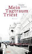 Cover-Bild zu Mein Tagtraum Triest von Grond, Walter