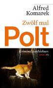 Cover-Bild zu Zwölf mal Polt von Komarek, Alfred
