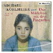 Cover-Bild zu Das Mädchen mit dem Fingerhut (Audio Download) von Köhlmeier, Michael
