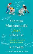Cover-Bild zu Warum Mathematik (fast) alles ist von Yates, Kit