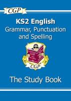 Cover-Bild zu New KS2 English: Grammar, Punctuation and Spelling Study Book - Ages 7-11 von CGP Books