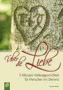 Cover-Bild zu 5-Minuten-Vorlesegeschichten für Menschen mit Demenz: Über die Liebe von Weber, Annette