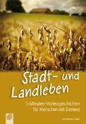Cover-Bild zu 5-Minuten-Vorlesegeschichten für Menschen mit Demenz: Stadt- und Landleben von Bartoli y Eckert, Petra