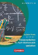 Cover-Bild zu Scriptor Praxis, Klassenarbeiten im Fach Mathematik gestalten, Anleitung zur inhaltlichen und formalen Gestaltung, Buch von Römer, Matthias
