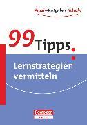 Cover-Bild zu 99 Tipps, Praxis-Ratgeber Schule für die Sekundarstufe I und II, Lernstrategien vermitteln, Buch von Adler, Wencke