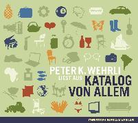 """Cover-Bild zu Peter K. Wehrli liest aus """"Katalog von Allem"""" (Audio Download) von Wehrli, Peter K."""