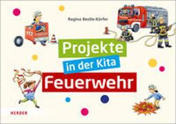 Cover-Bild zu Projekte in der Kita: Feuerwehr von Bestle-Körfer, Regina