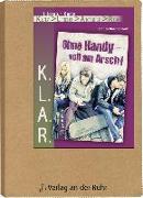 Cover-Bild zu K.L.A.R. - Literatur-Kartei: Ohne Handy - voll am Arsch! von Buschendorff, Florian