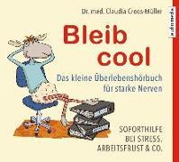 Cover-Bild zu Croos-Müller, Claudia: Bleib cool - Das kleine Überlebenshörbuch für starke Nerven