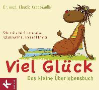 Cover-Bild zu Croos-Müller, Claudia: Viel Glück - Das kleine Überlebensbuch (eBook)