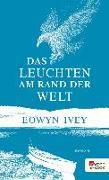 Cover-Bild zu Ivey, Eowyn: Das Leuchten am Rand der Welt (eBook)