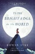 Cover-Bild zu Ivey, Eowyn: To the Bright Edge of the World (eBook)