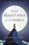 Cover-Bild zu Ivey, Eowyn: To the Bright Edge of the World