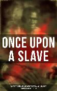 Cover-Bild zu ONCE UPON A SLAVE: 28 Powerful Memoirs Of Former Slaves & 100+ Recorded Testimonies in One Edition (eBook) von Douglass, Frederick
