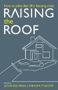 Cover-Bild zu Raising the Roof: How to Solve the United Kingdom's Housing Crisis (eBook) von Rees-Mogg, Jacob