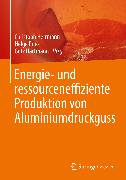 Cover-Bild zu Pries, Helge (Hrsg.): Energie- und ressourceneffiziente Produktion von Aluminiumdruckguss (eBook)