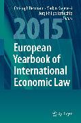 Cover-Bild zu Terhechte, Jörg Philipp (Hrsg.): European Yearbook of International Economic Law 2015 (eBook)