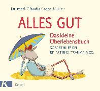 Cover-Bild zu Croos-Müller, Claudia: Alles gut - Das kleine Überlebensbuch (eBook)