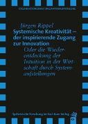 Cover-Bild zu Systemische Kreativität - der inspirierende Zugang zur Innovation von Rippel, Jürgen