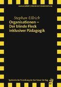 Cover-Bild zu Organisationen - Der blinde Fleck inklusiver Pädagogik von Ullrich, Stephan