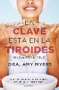Cover-Bild zu Myers, Amy: La clave esta en la tiroides: Adios al cansancio, la neblina mental y el sobrepe so...para siempre