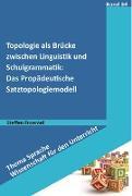 Cover-Bild zu Topologie als Brücke zwischen Linguistik und Schul grammatik: Das Propädeutische Satztopologiemodell (eBook) von Froemel, Steffen
