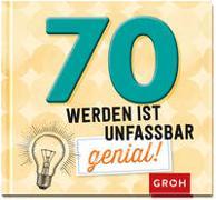 Cover-Bild zu Groh Redaktionsteam (Hrsg.): 70 werden ist unfassbar genial!