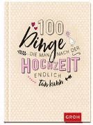 Cover-Bild zu Groh Redaktionsteam (Hrsg.): 100 Dinge, die man nach der Hochzeit endlich tun kann