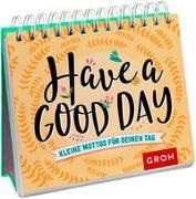 Cover-Bild zu Groh Redaktionsteam (Hrsg.): Have a good day! Kleine Mottos für deinen Tag