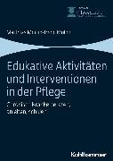 Cover-Bild zu Edukative Aktivitäten und Interventionen in der Pflege (eBook) von Mertin, Matthias