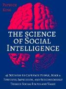 Cover-Bild zu The Science of Social Intelligence: 45 Methods to Captivate People, Make a Powerful Impression, and Subconsciously Trigger Social Status and Value (eBook) von King, Patrick