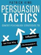 Cover-Bild zu Persuasion Tactics (Without Manipulation) (eBook) von King, Patrick
