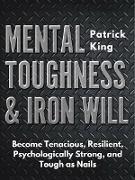 Cover-Bild zu Mental Toughness & Iron Will (eBook) von King, Patrick