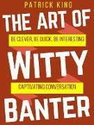 Cover-Bild zu The Art of Witty Banter (eBook) von King, Patrick