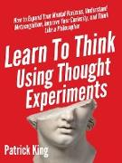 Cover-Bild zu Learn To Think Using Thought Experiments (eBook) von King, Patrick