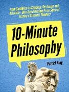 Cover-Bild zu 10-Minute Philosophy: From Buddhism to Stoicism, Confucius and Aristotle - Bite-Sized Wisdom From Some of History's Greatest Thinkers (eBook) von King, Patrick