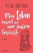 Cover-Bild zu Mein Leben basiert auf einer wahren Geschichte (eBook) von Freytag, Anne