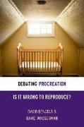 Cover-Bild zu Benatar, David: Debating Procreation: Is It Wrong to Preproduce?