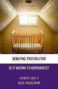 Cover-Bild zu Benatar, David: Debating Procreation: Is It Wrong to Reproduce?