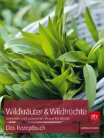 Cover-Bild zu Wildkräuter & Wildfrüchte Das Rezeptbuch von Scherf, Gertrud