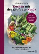 Cover-Bild zu Kochen mit der Kraft der Natur von Saahs, Christine