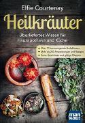 Cover-Bild zu Heilkräuter - Überliefertes Wissen für Hausapotheke und Küche von Courtenay, Elfie