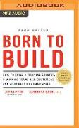 Cover-Bild zu Clifton, Jim: Born to Build: How to Build a Thriving Startup, a Winning Team, New Customers and Your Best Life Imaginable